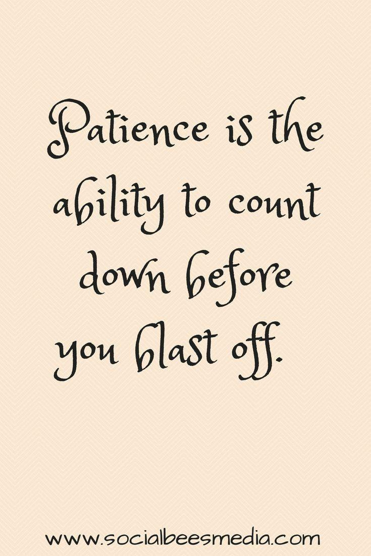 Patience Quotes patience is the ability to count down before you blast off