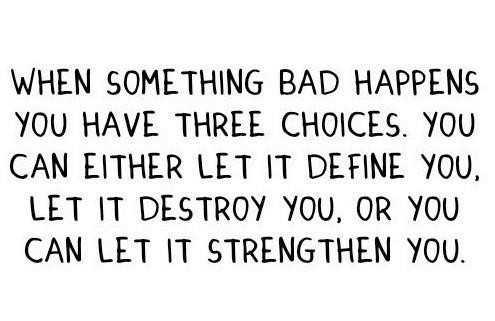 Positive Quotes When something Bad happens you have three choices