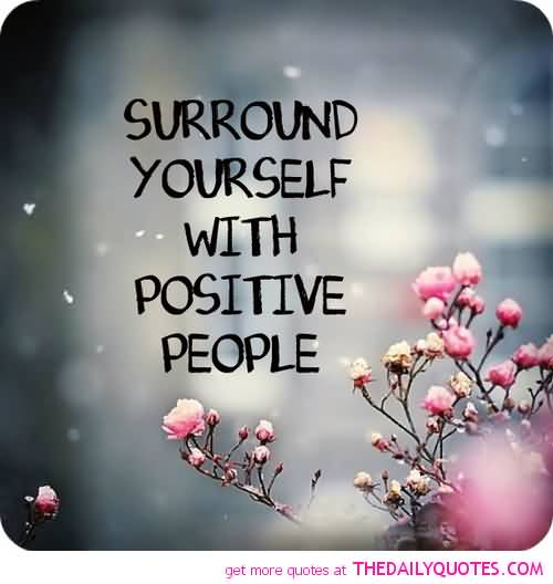 Positive Quotes surround yourself with positive people