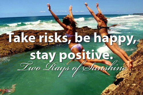 Positive Quotes take risks be happy stay postitive