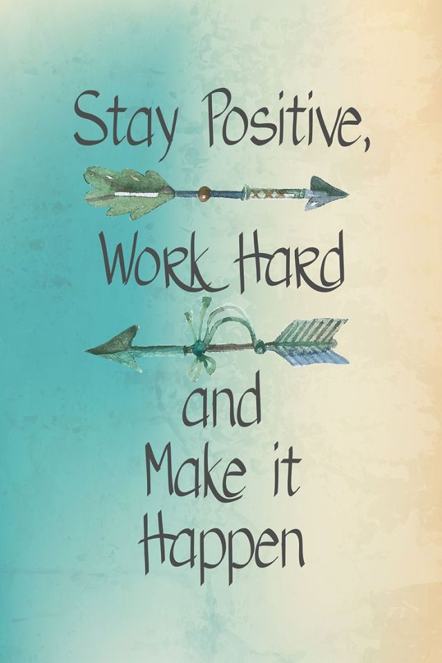 Positive Sayings Stay positive work hard and make it happen