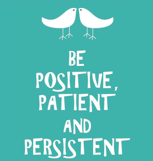 Positive Sayings be positive patient and persistent