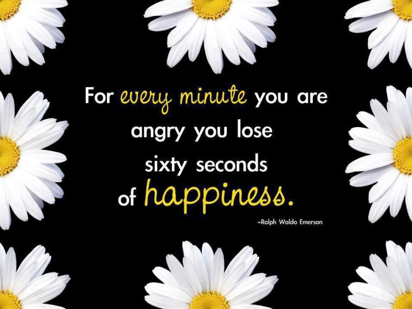 Positive Sayings for every minute you are angry you lose sixty seconds of happiness
