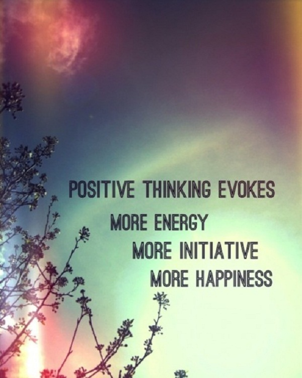 Positive Sayings positive thinking evokes more energy more initiative more happiness