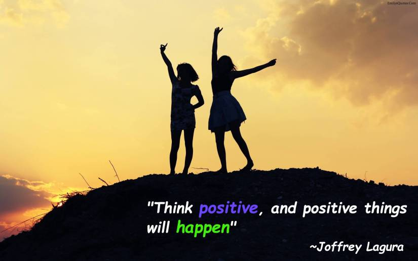 Positive Sayings think positive and positive things will happen.