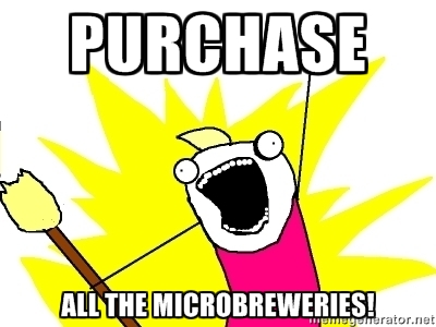 Purchase All The Microbreweries! Funny Beer Memes Photos