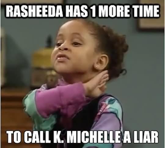 Rasheeda Has 1 More Time To Call K Michelle A Liar Meme Image