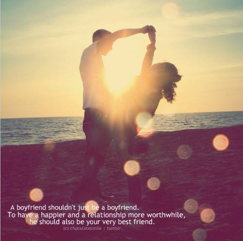 Relationship Quotes a boyfriend shouldn't just be a boyfriend to have happier and a relationship more