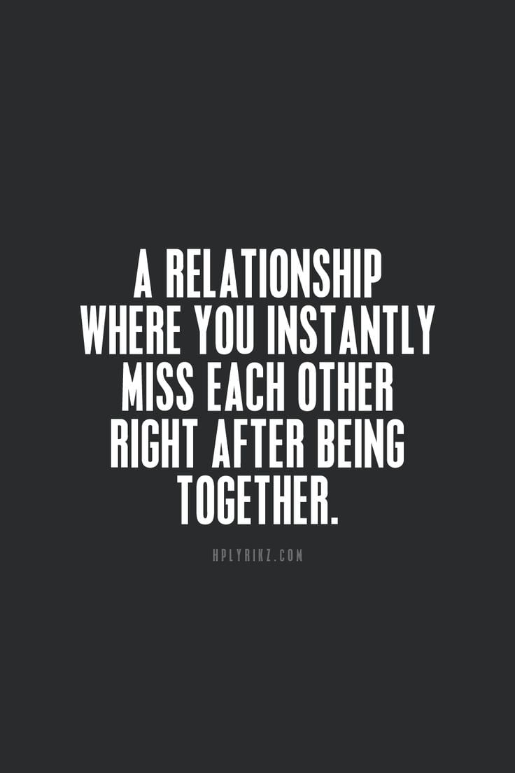 Being Together Quotes Relationship Quotes A Relationship Where You Instantly Miss Each
