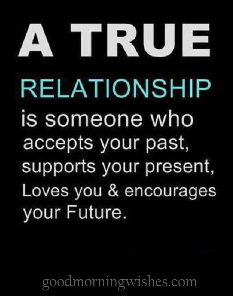 Relationship Quotes a true relationship is someone who accepts your past supports your present loves you encourages your future