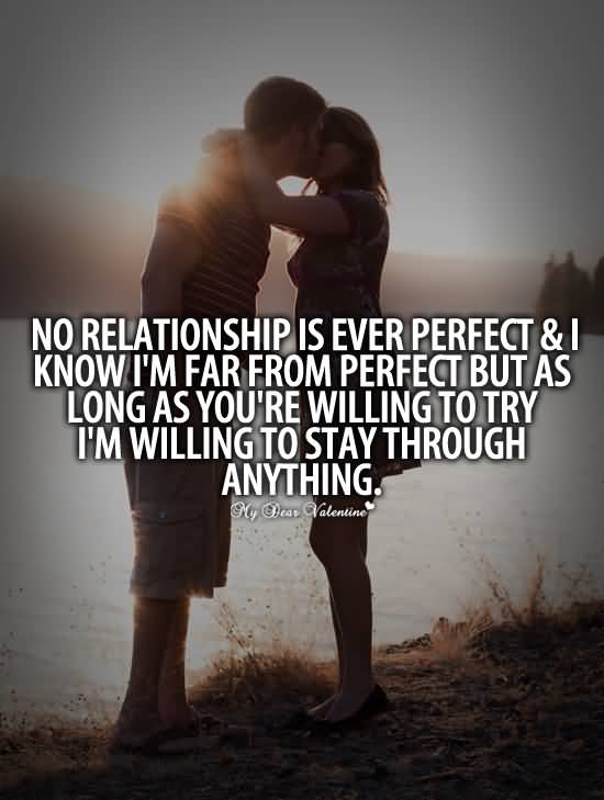 Relationship Quotes no relationship is ever perfect i know I'm far from perfect