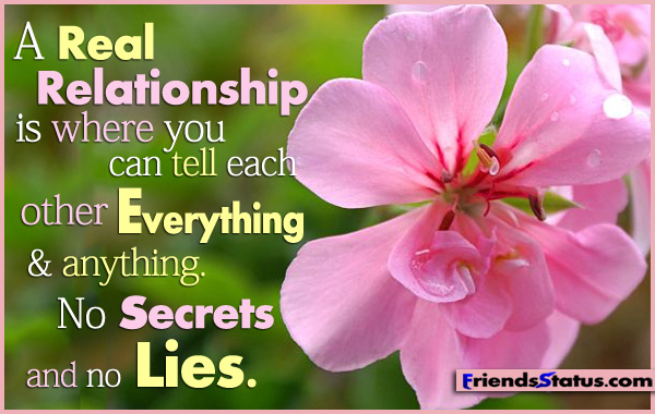 Relationship sayings a real relationship is where you can tell each other everything a anything no secrets and no lies