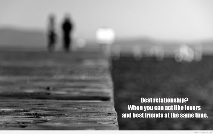 Relationship sayings best relationship when you can act like lovers and best friends at the same time