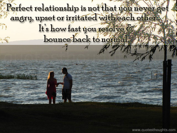 Relationship sayings perfect relationship is not that you never get angry upset or irritated with each other it's how fast you resolve bounce book to normal