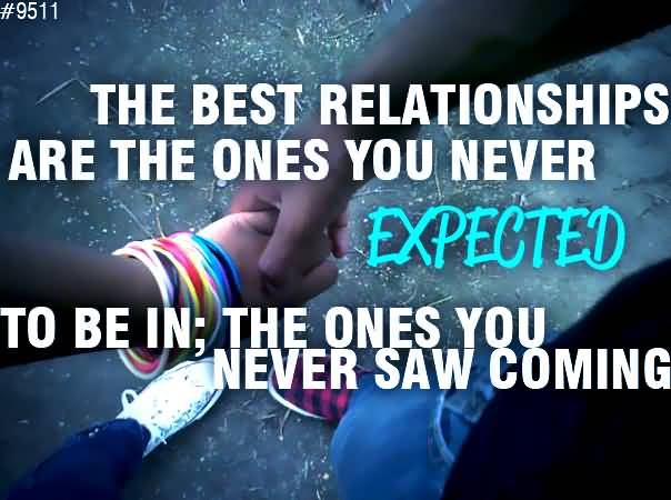 Relationship sayings the best relationships are the ones you never expected to be in