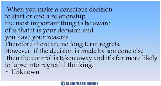 Relationship sayings when you make a conscious decision to start or end a relationship the most important thing to be aware of is that it is your