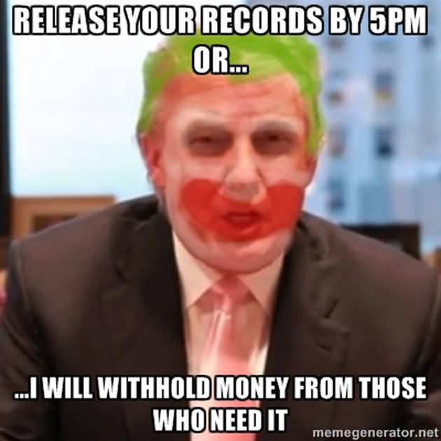 Release Your Records By 5pm Donald Trump Funny Meme