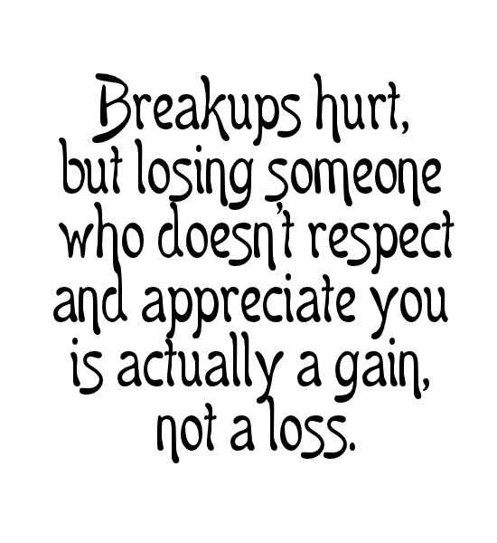 Respect Sayings breakups hurt but losing someone who doesn't respect