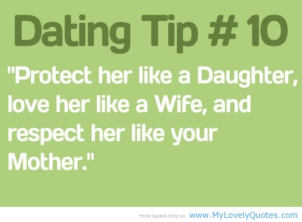 Respect Sayings dating tip protect her like a daughter love her like a wife and respect her like your mother