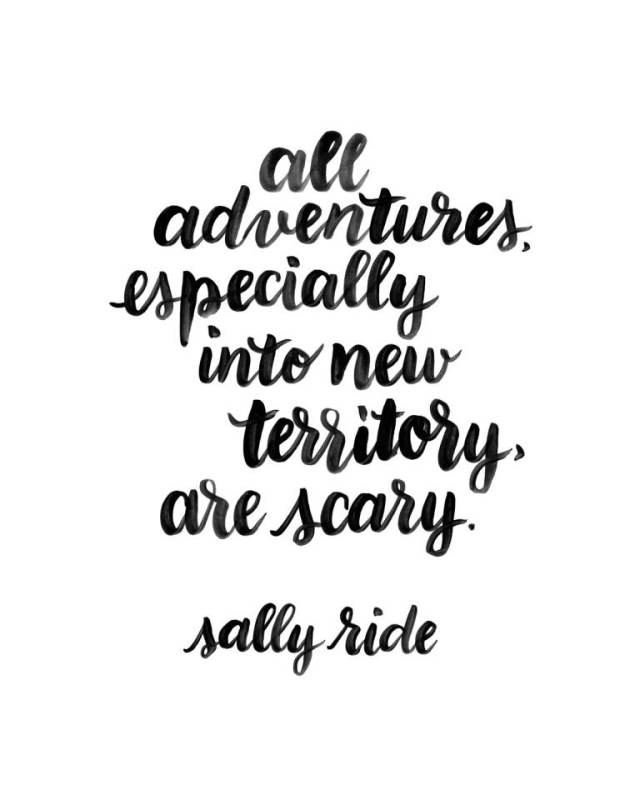 Ride Quotes All adventures especially into new territory are scary Sally Ride