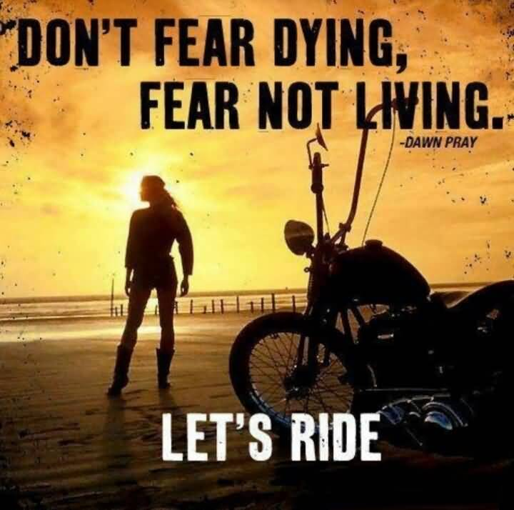 Ride Quotes Don't fear dying fear not living Dawn Pray