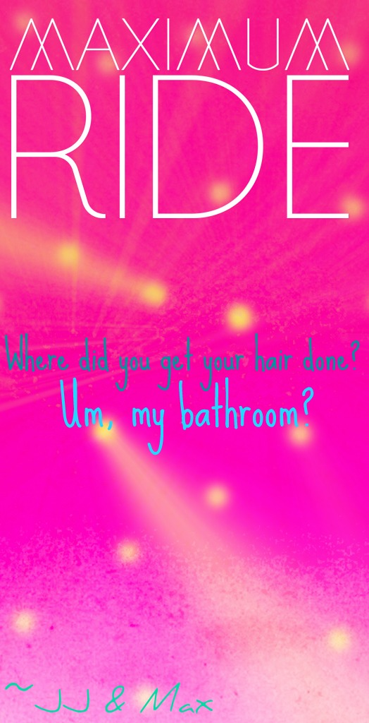 Ride Quotes Where did you get your hair done um my bathroom JJ & Max
