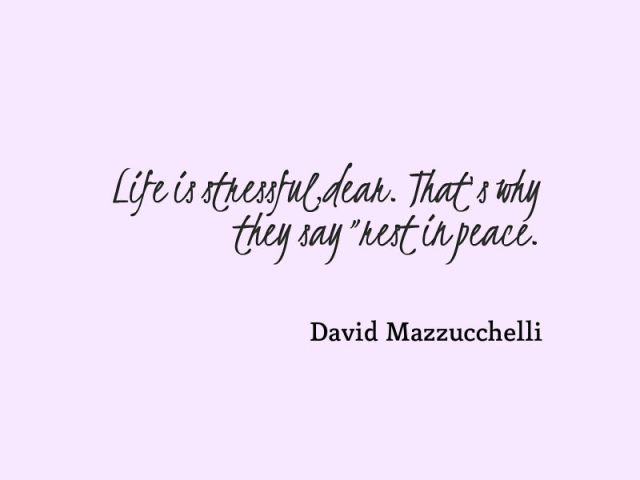 Rip Quotes Life is stressful dear, that's why they say rest in peace David Mazzucchelli
