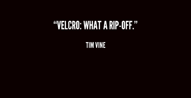 Rip Quotes Velcro what a rip off Tim Vine