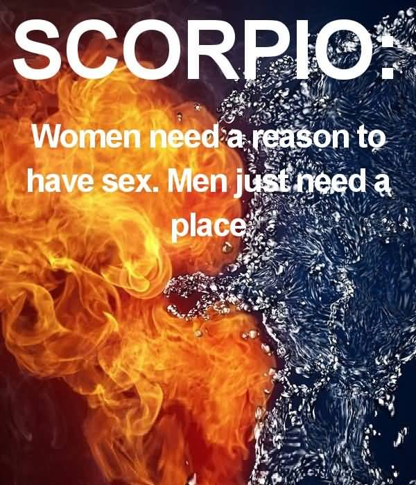 Scorpio Quotes Scorpio women need a reason to have Man just need a place