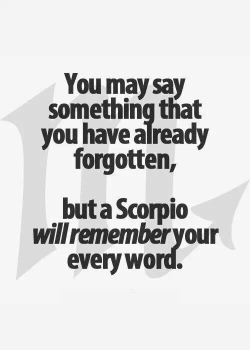 Scorpio Quotes You may say something that you have already forgotten