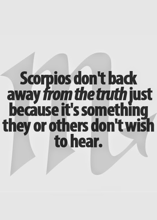 Scorpio Sayings Scorpios don't back away from the truth just because it's something