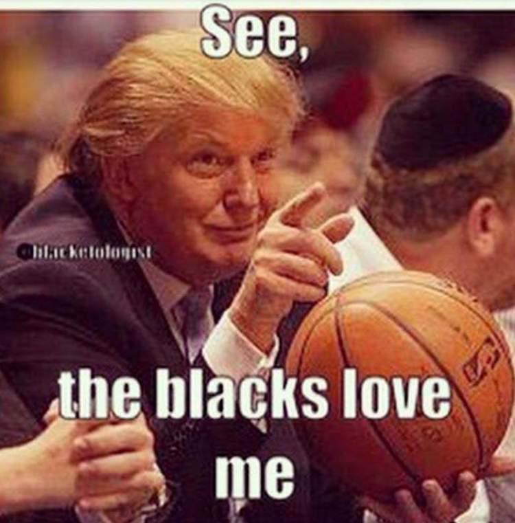 See The Blacks Love Me Donald Trump Memes