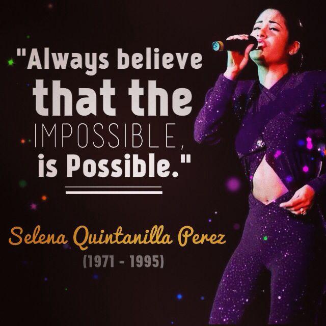 Selena Quintanilla Quotes Always believe that the impossible is possible Selena Quintanilla