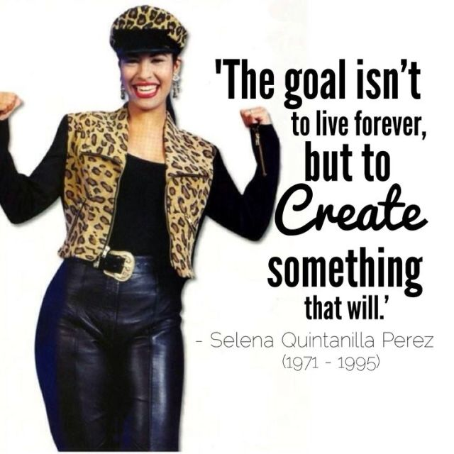 Selena Quintanilla Quotes The goal isn't to live forever but to create something that will Selena Quintanilla