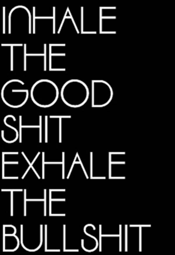 Shit Quotes In hale the good shit exhale the bullshit