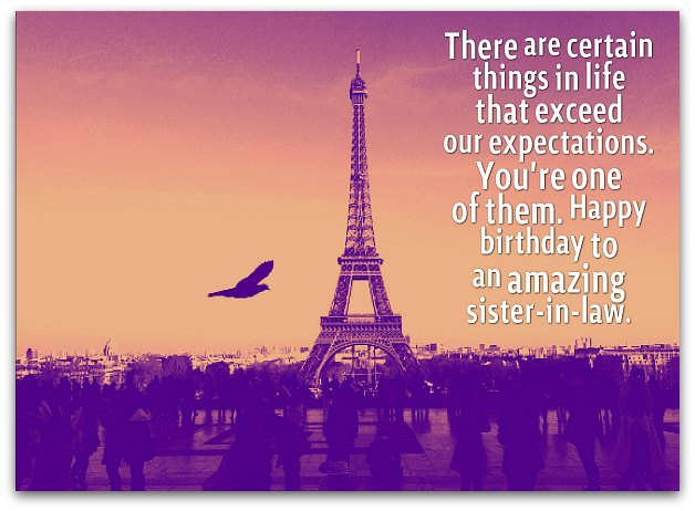 Sister In Law Quotes There are certain things in life that exceed our expectations you're one of them happy birthday to an amazing sister in law