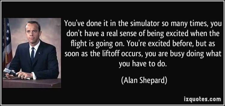 So Done Quotes You've done it in the simulator so many times you don't have a real sence