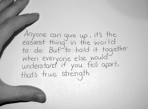 Strength Quotes Anyone Can Give Up, It's The Easiest Thing In The World To Do. But To Hold It Together When Everyone Else