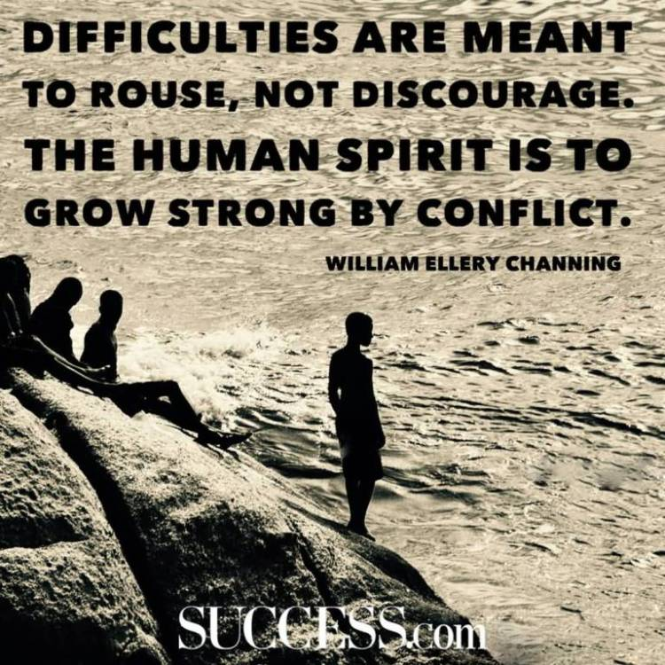 Strength Quotes Difficulties Are Meant To Rouse Not Discourage The Human Spirit Is To Grow Strong By Conflict