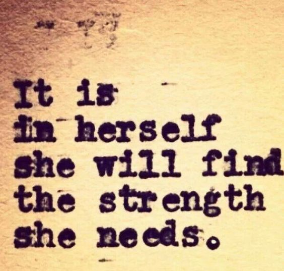 Strength Quotes It Is In Herself She Will Find The Strength She Needs