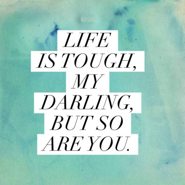 Strength Quotes Life Is Tough My Darling But So Are You