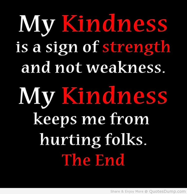 Strength Quotes My Kindness Is A Sign Of Strength And Not Weakness.