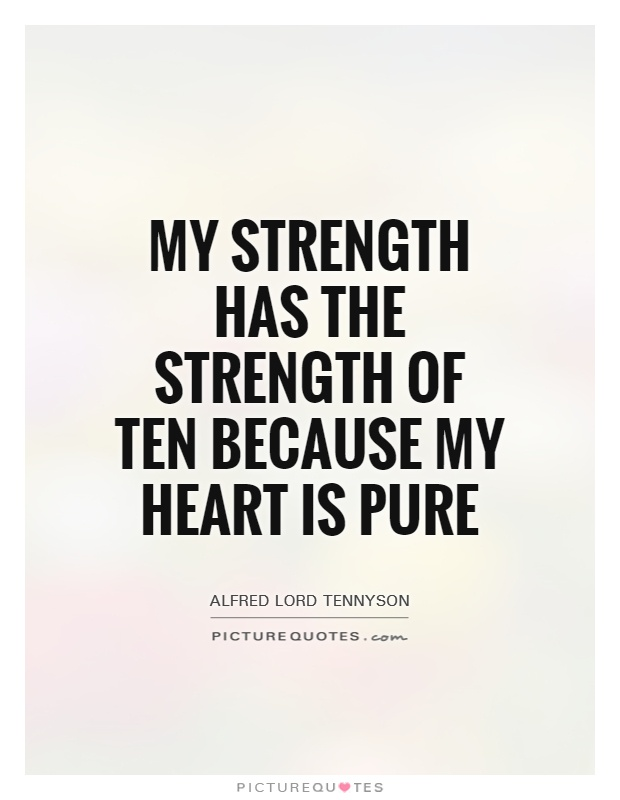 Strength Quotes My Strength Has The Strength Of Teen Because My Heart Is Pure