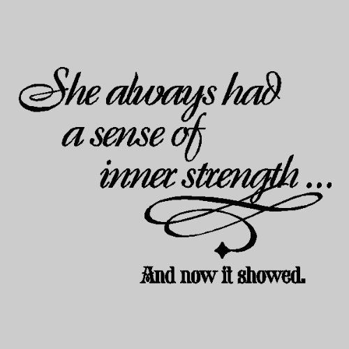 Strength Quotes She Always Had a Sense Of Inner Strength And Now It Showed