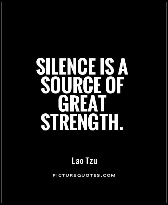 Strength Quotes Silence Is A Source Of Great Strength