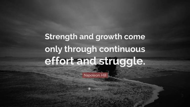 Strength Quotes Strength And Growth Come Only Through Continuous Effort And Struggle Napoleon Hill