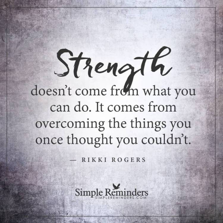 Strength Quotes Strength Does't Come From What You Can Do. It Comes From Overcoming The Things You Once Thought You Could't