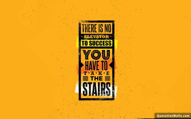 Strength Quotes There Is NO Elevator To Success You Have To Take The Stairs