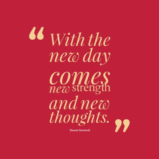 Strength Quotes With The New Day Comes New Strength And New Thoughts