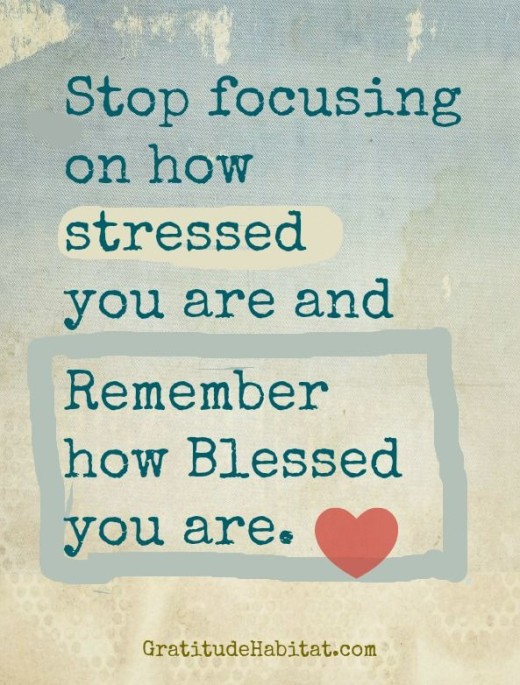 Stress Quotes Stop focusing on how stressed you are and remember how blessed you are.
